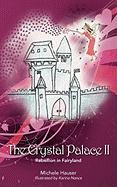 The Crystal Palace #2: Rebellion in Fairyland - Hauser, Michele