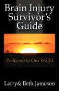 Brain Injury Survivor's Guide: Welcome to Our World - Jameson, Larry; Jameson, Beth
