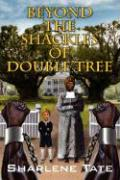 Beyond the Shackles of Double Tree - Tate, Sharlene