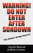 Warning! Do Not Enter After Sundown: The Mauldin Swamp Mystery - Blackwell, Lloyd R.