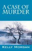 A Case of Murder - Morgan, Kelly