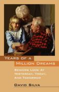 Years of a Million Dreams: Seniors Look at Yesterday, Today, and Tomorrow - Silva, David
