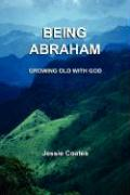 Being Abraham: Growing Old with God - Coates, Jessie