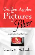 Golden Apples in Pictures of Silver: Inspiration for the Soul - Melendez, Renata M.