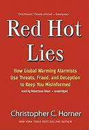 Red Hot Lies: How Global Warming Alarmists Use Threats, Fraud, and Deception to Keep You Misinformed - Horner, Christopher C.