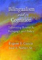 Bilingualism and Cognition: Informing Research, Pedagogy, and Policy - Garc-A, Eugene E.; Nez, Sr.; Antony, Martin M.