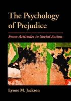 The Psychology of Prejudice: From Attitudes to Social Action - Jackson, Lynne M.