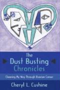 The Dust Busting Chronicles: Cleaning My Way Through Ovarian Cancer - Cushine, Cheryl L.