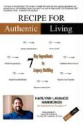 Recipe for Authentic Living: 7 Key Ingredients to Legacy Building - Hammonds, Harlynn Lavance