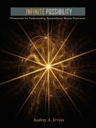 Infinite Possibility: Frameworks for Understanding Extraordinary Human Experience - Irvine, Audrey A.