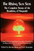 The Rising Sun Sets the Complete Story of the Bombing of Nagasaki - Beser, Jerome; Spangler, Jack