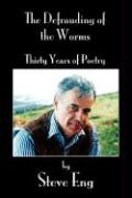 The Defrauding of the Worms: Thirty Years of Poetry - Eng, Steve