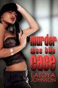 Murder Was the Case - Johnson, Latoya