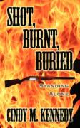 Shot, Burnt, Buried: Standing Alone - Kennedy, Cindy M.