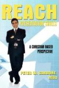 Reach Presentation Skills: A Christian Based Perspective - Carbone Mba, Peter W.
