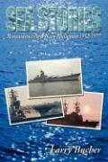 Sea Stories: Reminiscences of a Navy Radioman 1952-1977 - Bucher, Larry