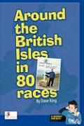 Around the British Isles in 80 Races - King, Dave