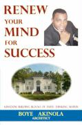 Renew Your Mind for Success: Kingdom Building Blocks of Faith-Thinking Matrix - Akinola, Boye