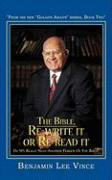 The Bible, Re-Write It or Re-Read It: Do We Really Need Another Version of the Bible? - Vince, Benjamin Lee