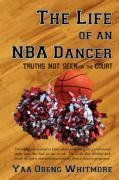 The Life of an NBA Dancer: Truths Not Seen on the Court - Whitmore, Yaa Obeng