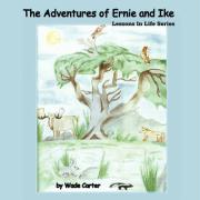 The Adventures of Ernie and Ike: Lessons in Life Series - Carter, Wade