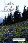 Shades of Love - Miller, George B. , Jr.