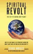 Spiritual Revolt: The Key to Saving Our Planet - Wrigley, George Arthur