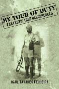 My Tour of Duty: Fantastic True Ocurrences - Ferreira, Raul Tavares