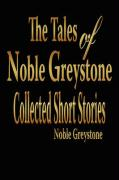 The Tales of Noble Greystone: Collected Short Stories - Greystone, Noble
