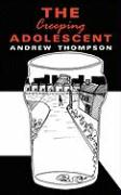The Creeping Adolescent - Thompson, Andrew