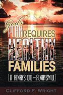 God's Plan Requires Healthy Families - Wright, Clifford F.