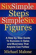 Six Simple Steps Simple Six Figures - Malone, Michael
