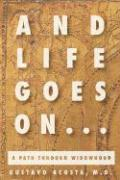 And Life Goes On...a Path Through Widowhood - Acosta, M. D. Gustavo