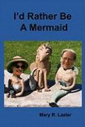 I'd Rather Be a Mermaid - Lazier, Mary R.