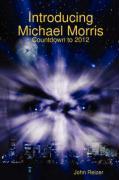 Introducing Michael Morris: Countdown to 2012 - Reizer, John