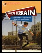 Technical Terrain: A Skateboarder's Guide to Riding Skate Park Street Courses - Hocking, Justin