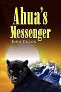 Ahua's Messenger - Dillon, John