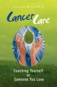 Cancer Care: Coaching Yourself or Someone You Love - Hall, Lucille