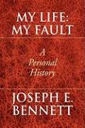 My Life: My Fault - Bennett, Joseph E.
