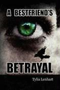 A Best Friend's Betrayal - Lenhart, Tylia
