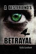 A Best Friend's Betrayal - Lenhart, Tylia