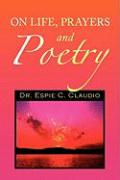 On Life, Prayers and Poetry - Claudio, Dr Espie