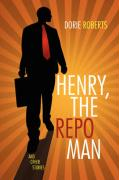 Henry, the Repo Man - Roberts, Dorie