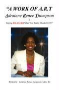 A Work of A.R.T. Adrainne Renee Thompson - Thompson-Coffee, Adrainne Renee