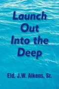 Launch Out Into the Deep - Aikens, Eld J. W. Sr.
