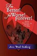 For Better! for Worse! Forever! - Cushing, Ann Weed