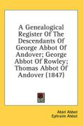 A Genealogical Register of the Descendants of George Abbot of Andover; George Abbot of Rowley; Thomas Abbot of Andover (1847)