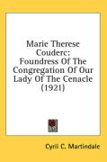 Marie Therese Couderc: Foundress of the Congregation of Our Lady of the Cenacle (1921) - Martindale, Cyril C.