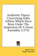 Authentic Papers Concerning India Affairs Which Have Been Under the Inspection of a Great Assembly (1771) - Clive, Robert; Leycester, Ralph; Gray, George