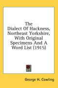The Dialect of Hackness, Northeast Yorkshire, with Original Specimens and a Word List (1915) - Cowling, George H.